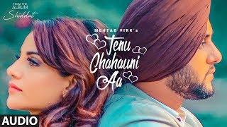Tenu Chahauni Aa Mehtab Virk (Audio Song) Shiddat | Nirmaan | Goldboy | Latest Punjabi Songs 2018