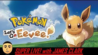 Pokemon Let's Go Eevee - Part 23 | Super Live! with James Clark