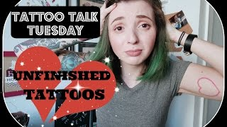 Tattoo Talk Tuesday! Unfinished Tattoos! Help!