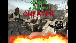 CSGO - GOING UP AGAINST A CHEATER (Fun Times)