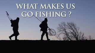 What makes us Go Fishing ?
