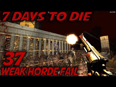 7 Days to Die | EP 37 | Weak Horde Fail | Let's Play 7 Days to Die Gameplay | Alpha 15 (S15)