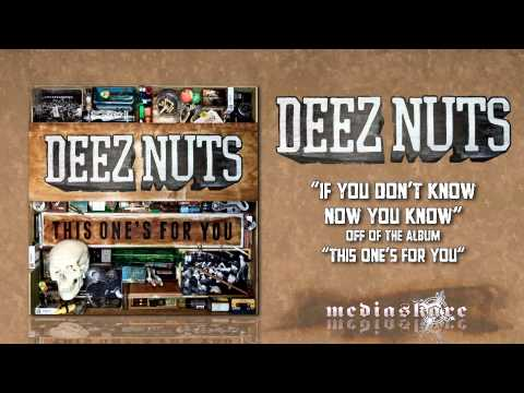 Deez Nuts - If You Dont Know Now You Know