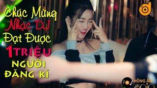 CHÚC MỪNG NHẠC DJ ĐẠT ĐƯỢC 1 TRIỆU SUBSCRIBE - Lk nhạc remix - Nhạc Trẻ remix Hay Nhất 2018 - REMIX