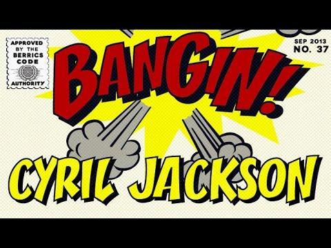 Cyril Jackson - Bangin!