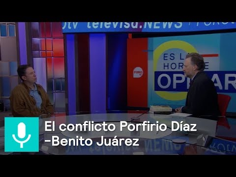 Porfirio Díaz: ¿Por qué quiso ser presidente? - Es la hora de opinar - 11 de octubre 2018