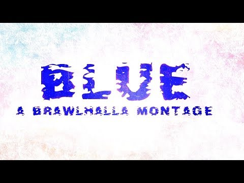 Blue - Another Brawlhalla Montage