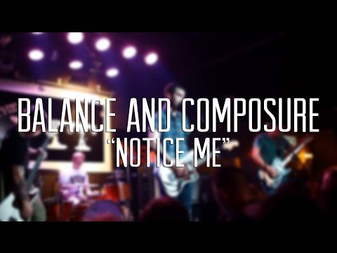 Balance And Composure - Notice Me