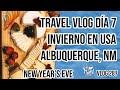 ❄️TRAVEL VLOG INVIERNO EN USA DIA 7 | ALBUQUERQUE NM | NEW YEAR'S EVE | Manu Echeverri