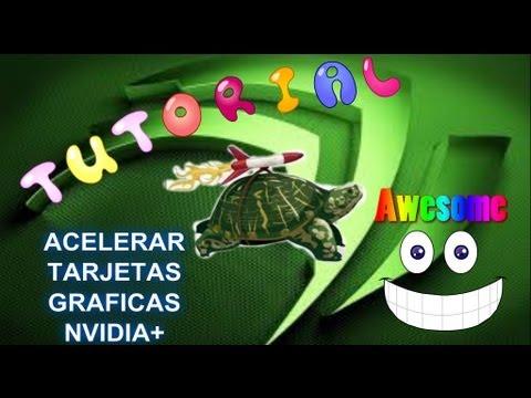 ACELERAR TARJETAS GRAFICAS NVIDIA METODO 2014!!!