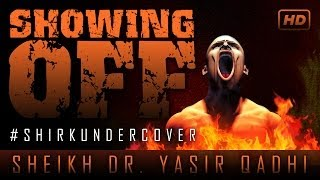 Showing Off Your Good Deeds? #ShirkUndercover ? by Sheikh Dr. Yasir Qadhi ? TDR Production