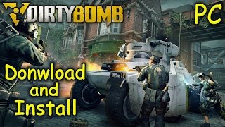 How to Download and Install Dirty Bomb - Free2Play [PC]
