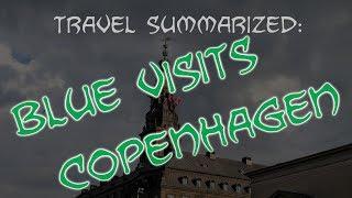 Travel Summarized: Blue goes to Copenhagen