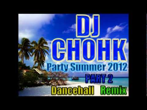 Dj Chohk Party Summer 2012 [part 2] - Dancehall Remix