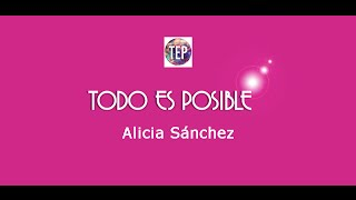 Todo es Posible, Alicia Sanchez