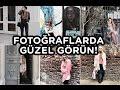 HER FOTOĞRAFTA GÜZEL ÇIKMANIN YOLLARI