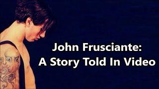 John Frusciante: A Story Told In Video