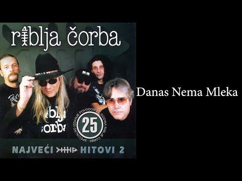 Riblja Corba - Danas Nema Mleka