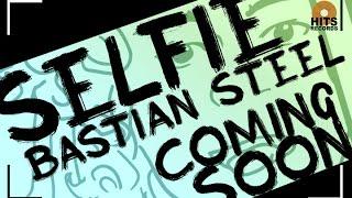 Bastian Steel - SELFIE  Teaser