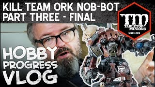 Kill Team Ork Nob-Bot Part 3 (Final) - Hobby Progress Vlog