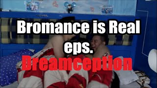 Bromance is Real eps. Dreamception (18+)