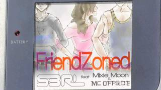 Friendzoned - S3RL feat Mixie Moon
