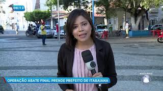 """Operação """"Abate Final"""" prende prefeito de Itabaiana - Balanço Geral Manhã"""