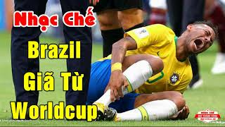 Nhạc Chế World Cup | BRAZIL GIÃ TỪ WORLD CUP VỀ NƯỚC | Nhạc Chế WorldCup Mới Nhất 2018