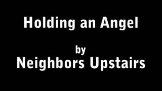 Holding an Angel - Neighbors Upstairs