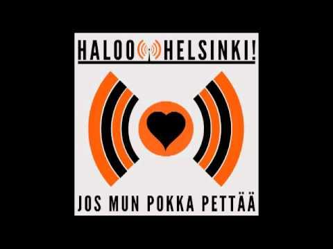 Haloo Helsinki - Jos Mun Pokka Pettaa