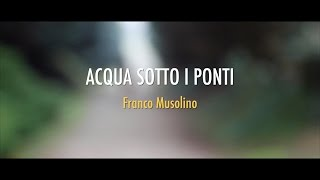 """Acqua sotto i ponti"" di Franco Musolino -  Booktrailer"