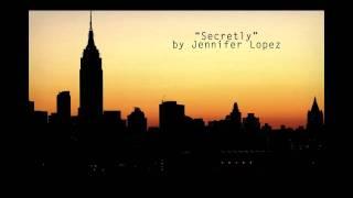 Watch Jennifer Lopez Secretly video