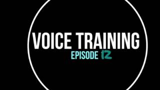 Voice Training: Episode 12 @voicetraining