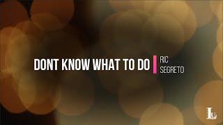 Dont Know What To Do - Ric Segreto (Lyrics Video)