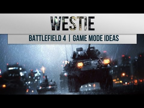 Battlefield 4 | What Game Modes Do You Want? | With Westie