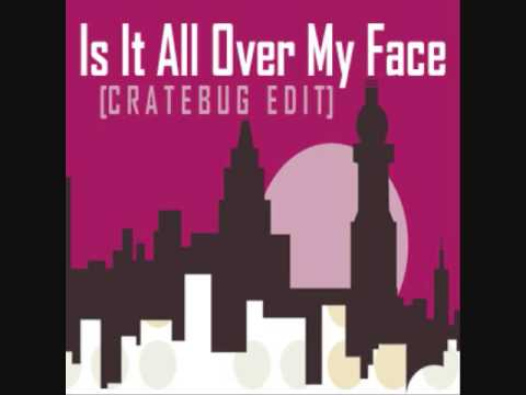 Loose Joints - Is It All Over My Face (Cratebug 2012 Edit Remix) MP3