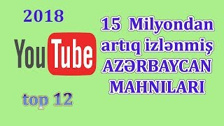 YouTube-da 15 Milyondan artıq Baxış Toplayan Azərbaycan Mahnıları - 2018