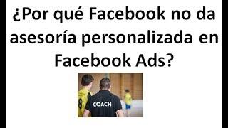 ¿Por qué Facebook Ads no da asesoría personalizada?