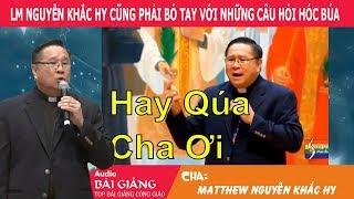 LM Nguyễn Khắc Hy Giải Đáp Những Thắc Mắc Hóc Búa Không Phải Ai Cũng Có Thể Trả Lời Được