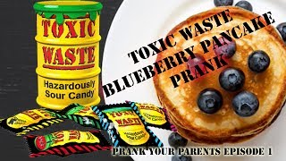 Prank Your Parents Episode 1 ☢️ Toxic Waste SOUR Blueberry Pancake Prank 😱