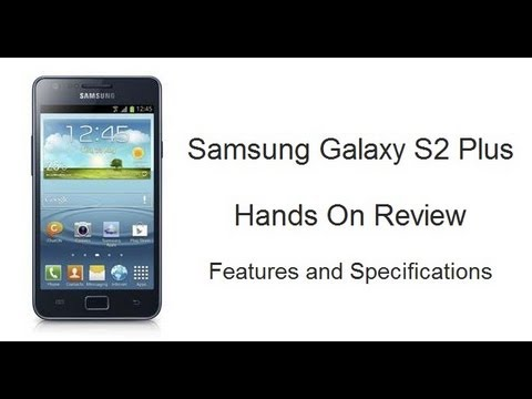 Samsung Galaxy S2 Plus Hands On Review- i9105 Features And Specifications