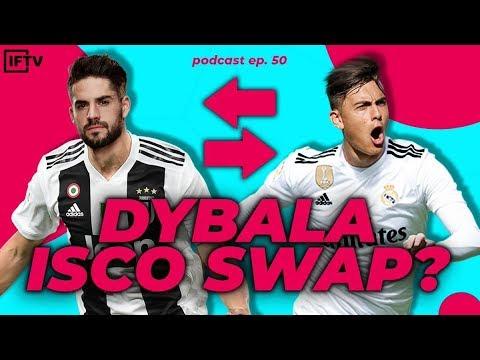 DYBALA SWAP FOR ISCO  IFTV Podcast 50