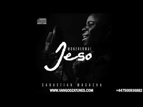 SABASTIAN MAGACHA -  NDIJESO ANOSIMUDZIRA 2017
