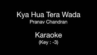 Kya Hua Tera Wada | Karaoke | Key : -3 | Pranav Chandran | Hum Kisi Se Kum Nahin