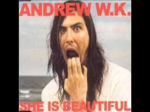 Andrew W K - She Is Beautiful
