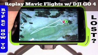 DJI Mavic Pro Drone Lost? - How to Replay Flight Data and Video with DJI GO 4 App on phone or tablet
