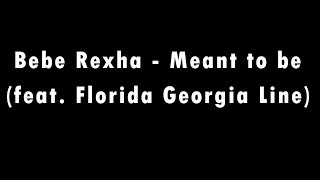 Download Lagu MEANT TO BE (FEAT. FLORIDA GEORGIA LINE) - Bebe Rexha [Lyric] Gratis STAFABAND