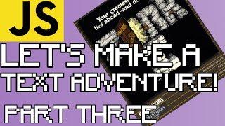 TEXT ADVENTURE IN JAVASCRIPT/JQUERY (Zork!) PART THREE- Adding depth!