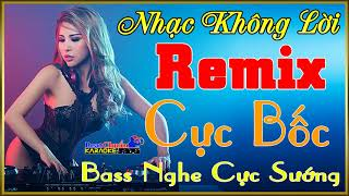 Nhạc Sống Không Lời Remix Cực Bốc Bass Nghe Cực Sướng l Karaoke Beat Chuẩn