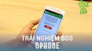 Vật Vờ - BOS của BPhone là gì? phần mềm thú vị nổi bật của BPhone có gì hay